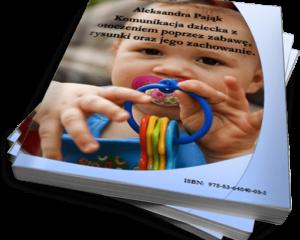 Komunikacja dziecka z otoczeniem poprzez zabawę, rysunki oraz jego zachowanie (Ebook)