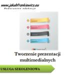 Tworzenie prezentacji multimedialnych