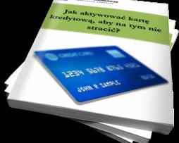 Jak aktywować kartę kredytową, żeby na tym nie stracić? (Ebook)