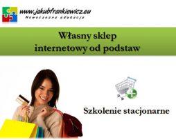 Własny sklep internetowy od podstaw (szkolenie stacjonarne)