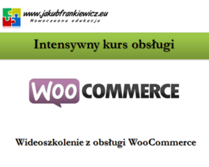 Intensywny kurs obsługi WooCommerce (Wideoszkolenie)