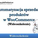 Automatyzacja sprzedaży produktów w WooCommerce (Wideoszkolenie)