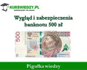 Wygląd i zabezpieczenia banknotu 500 zł (Pigułka wiedzy)